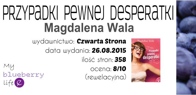 Magdalena Wala - Przypadki pewnej desperatki