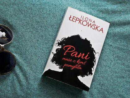 """Ilona Łepkowska """"Pani mnie z kimś pomyliła"""""""