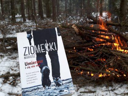 """Mariusz Ziomecki """"Umierasz i cię nie ma"""""""