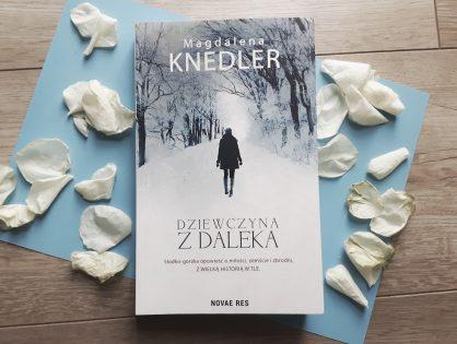 """Magdalena Knedler """"Dziewczyna z daleka"""""""