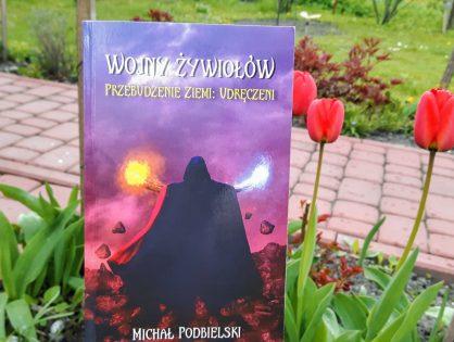 """Michał Podbielski """"Wojny Żywiołów. Przebudzenie Ziemi: Udręczeni"""""""