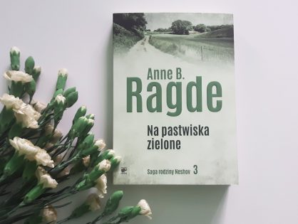 """PRZEDPREMIEROWO! Anne B. Ragde """"Na pastwiska zielone"""""""
