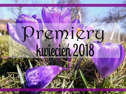 Premiery na #kwiecień 2018