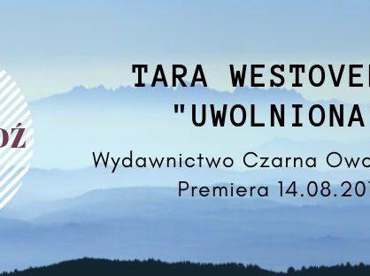 """Zapowiedź: Tara Westover """"Uwolniona"""""""