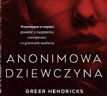 """Zapowiedź: Greer Hendricks & Sarah Pekkanen """"Anonimowa dziewczyna"""""""